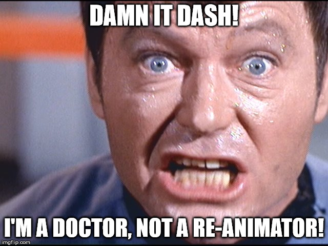 McCoy - Damn It Jim | DAMN IT DASH! I'M A DOCTOR, NOT A RE-ANIMATOR! | image tagged in mccoy - damn it jim | made w/ Imgflip meme maker