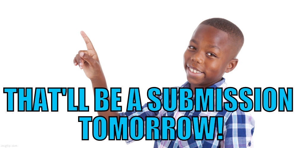 THAT'LL BE A SUBMISSION TOMORROW! | made w/ Imgflip meme maker