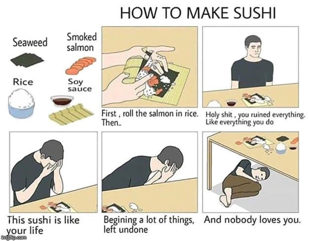 Two more submissions left! | HOW TO MAKE SUSHI . | image tagged in how to make sushi,memes | made w/ Imgflip meme maker