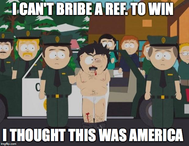 I thought this was America South Park | I CAN'T BRIBE A REF. TO WIN I THOUGHT THIS WAS AMERICA | image tagged in i thought this was america south park | made w/ Imgflip meme maker