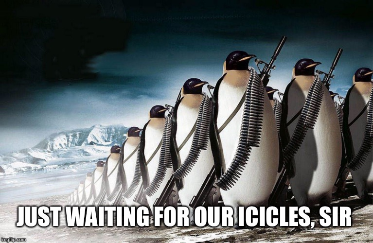 JUST WAITING FOR OUR ICICLES, SIR | made w/ Imgflip meme maker