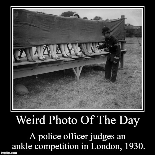 Wonder If The Police Officer Was Getting Paid To Do So | Weird Photo Of The Day | A police officer judges an ankle competition in London, 1930. | image tagged in funny,demotivationals,weird,photo of the day,police officer,ankles | made w/ Imgflip demotivational maker
