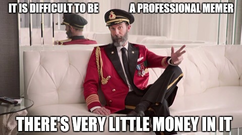 Except for the webmasters and users that find coins | IT IS DIFFICULT TO BE                A PROFESSIONAL MEMER THERE'S VERY LITTLE MONEY IN IT | image tagged in captain obvious,memes,coins,imgflip,website,admin | made w/ Imgflip meme maker