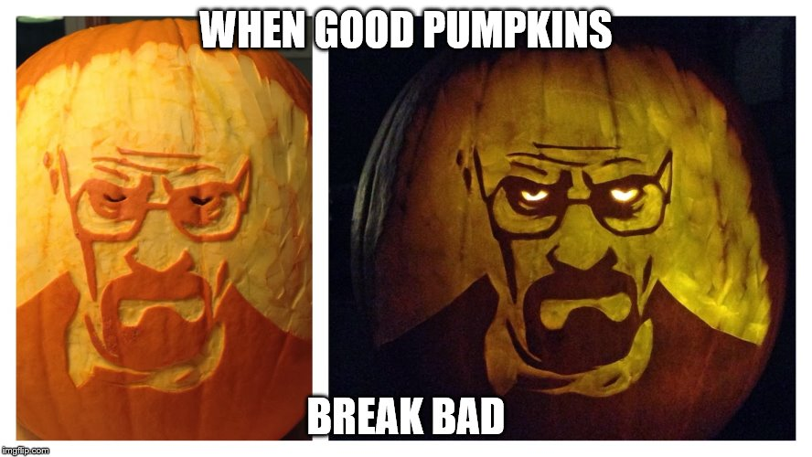 WHEN GOOD PUMPKINS BREAK BAD | made w/ Imgflip meme maker