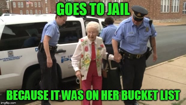 GOES TO JAIL BECAUSE IT WAS ON HER BUCKET LIST | made w/ Imgflip meme maker