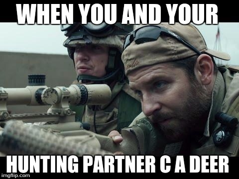 Chris Kyle | WHEN YOU AND YOUR HUNTING PARTNER C A DEER | image tagged in chris kyle | made w/ Imgflip meme maker