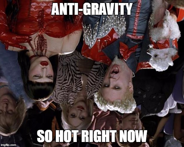Mugatu So Hot Right Now Meme | ANTI-GRAVITY SO HOT RIGHT NOW | image tagged in memes,mugatu so hot right now | made w/ Imgflip meme maker