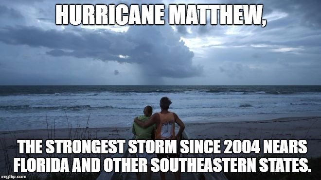 At Least 108 People Dead In Haiti and 4 People Dead In Dominican Republic. If You Are Living In This Area, Be Safe. | HURRICANE MATTHEW, THE STRONGEST STORM SINCE 2004 NEARS FLORIDA AND OTHER SOUTHEASTERN STATES. | image tagged in memes,hurricane matthew,be safe,storm,haiti,state of emergency | made w/ Imgflip meme maker