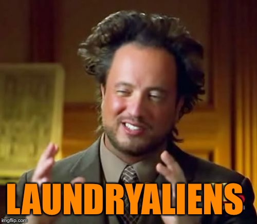 Ancient Aliens Meme | LAUNDRYALIENS | image tagged in memes,ancient aliens | made w/ Imgflip meme maker