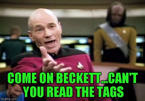 Picard Wtf Meme | COME ON BECKETT...CAN'T YOU READ THE TAGS | image tagged in memes,picard wtf | made w/ Imgflip meme maker