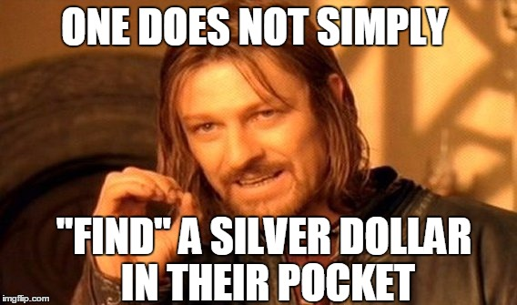 "One Does Not Simply Meme | ONE DOES NOT SIMPLY ""FIND"" A SILVER DOLLAR IN THEIR POCKET 
