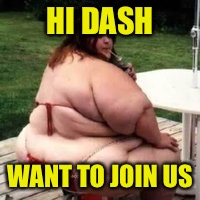 HI DASH WANT TO JOIN US | made w/ Imgflip meme maker