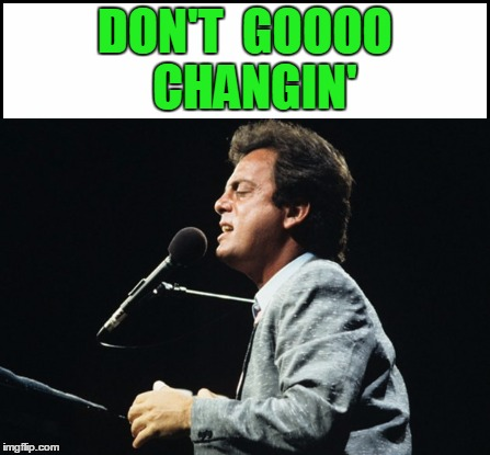 DON'T  GOOOO  CHANGIN' | made w/ Imgflip meme maker
