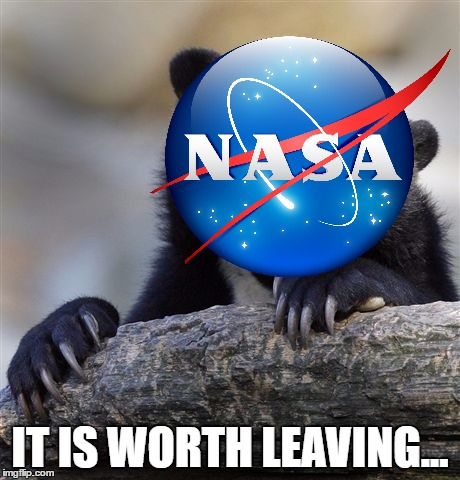 IT IS WORTH LEAVING... | made w/ Imgflip meme maker