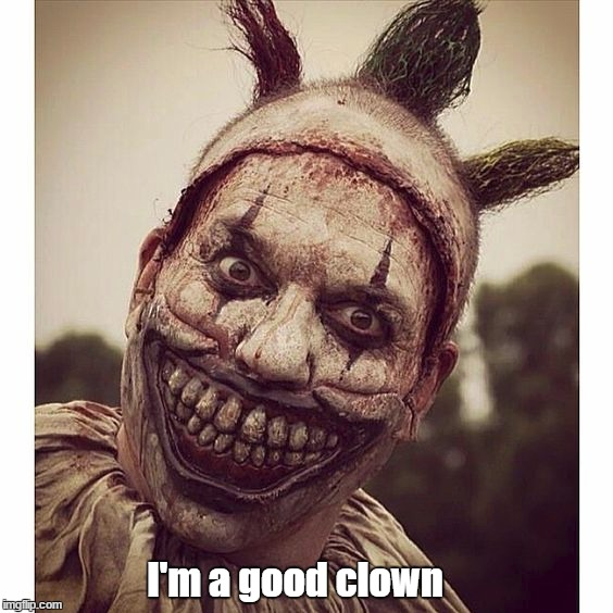 I'm a good clown | image tagged in ahs,clowncrazies,freakshow | made w/ Imgflip meme maker