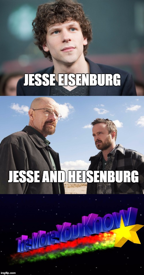 The more you know, the smarter you grow! | JESSE EISENBURG JESSE AND HEISENBURG | image tagged in memes,funny,breaking bad,jesse pinkman,the more you know | made w/ Imgflip meme maker