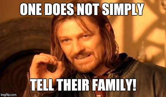 One Does Not Simply Meme | ONE DOES NOT SIMPLY TELL THEIR FAMILY! | image tagged in memes,one does not simply | made w/ Imgflip meme maker