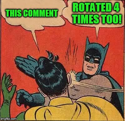 Batman Slapping Robin Meme | THIS COMMENT ROTATED 4 TIMES TOO! | image tagged in memes,batman slapping robin | made w/ Imgflip meme maker