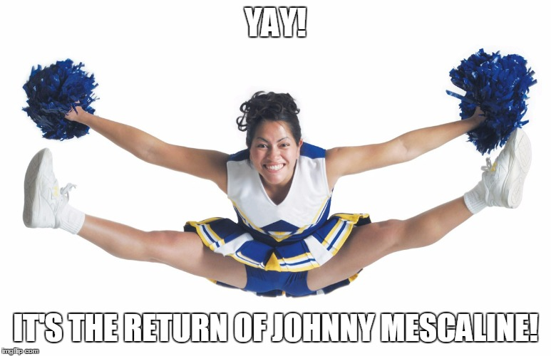 YAY! IT'S THE RETURN OF JOHNNY MESCALINE! | made w/ Imgflip meme maker
