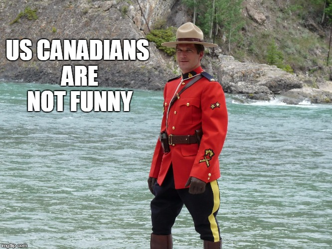 US CANADIANS ARE NOT FUNNY | made w/ Imgflip meme maker