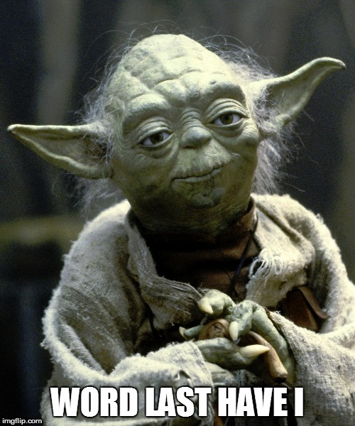 Yoda Word Last I Have | WORD LAST HAVE I | image tagged in last words,star wars yoda | made w/ Imgflip meme maker