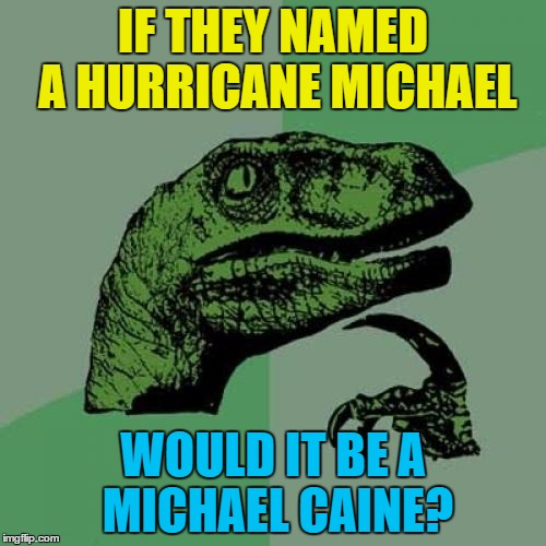 You were only supposed to blow the bloody doors off! | IF THEY NAMED A HURRICANE MICHAEL WOULD IT BE A MICHAEL CAINE? | image tagged in memes,philosoraptor,hurricane,michael caine,films,weather | made w/ Imgflip meme maker