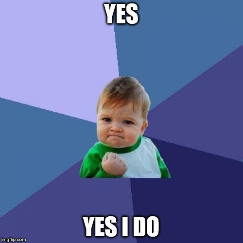 Success Kid Meme | YES YES I DO | image tagged in memes,success kid | made w/ Imgflip meme maker
