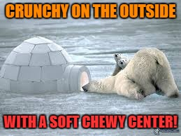 CRUNCHY ON THE OUTSIDE WITH A SOFT CHEWY CENTER! | made w/ Imgflip meme maker