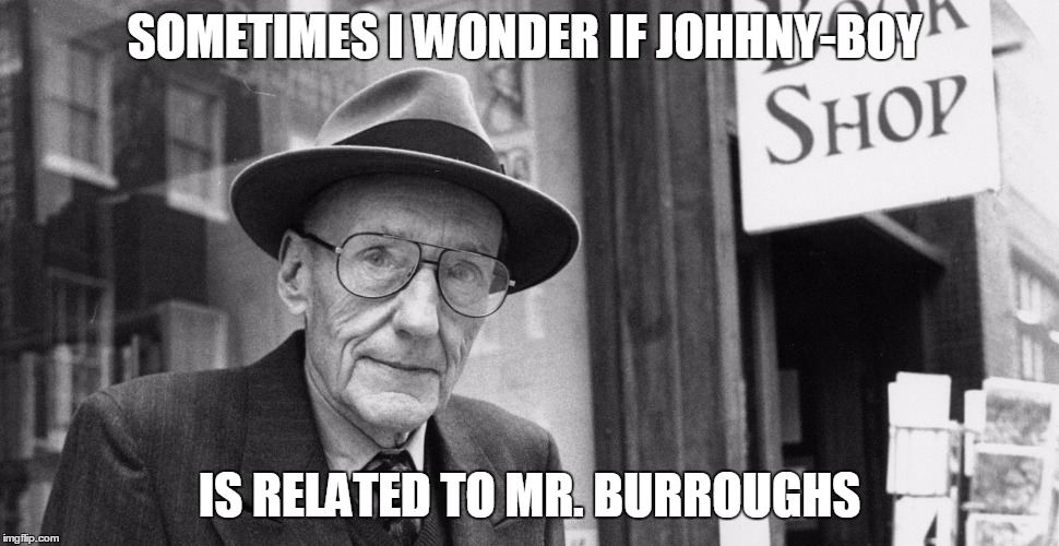 SOMETIMES I WONDER IF JOHHNY-BOY IS RELATED TO MR. BURROUGHS | made w/ Imgflip meme maker