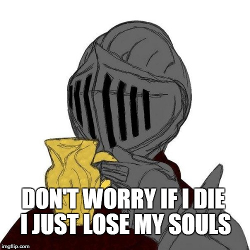 DON'T WORRY IF I DIE I JUST LOSE MY SOULS | made w/ Imgflip meme maker