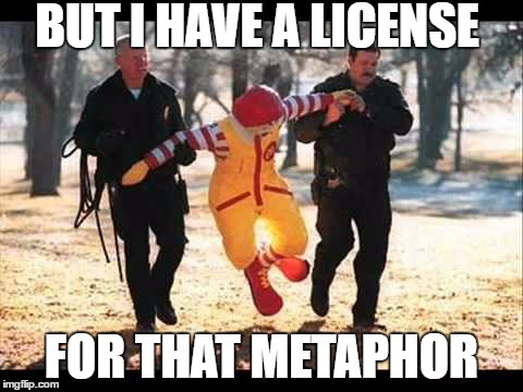 LOOKING FOR THE LITERAL TRUTH | BUT I HAVE A LICENSE FOR THAT METAPHOR | image tagged in ronald mcdonald that stinking pervert,poetry,school,truth | made w/ Imgflip meme maker