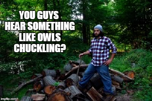 YOU GUYS HEAR SOMETHING LIKE OWLS CHUCKLING? | made w/ Imgflip meme maker