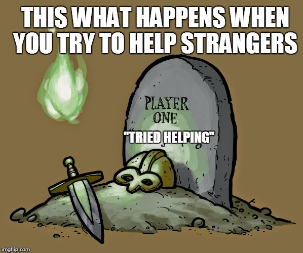 """TRIED HELPING"" THIS WHAT HAPPENS WHEN YOU TRY TO HELP STRANGERS 