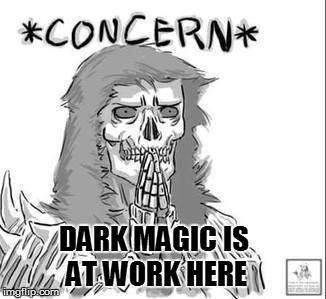 DARK MAGIC IS AT WORK HERE | made w/ Imgflip meme maker