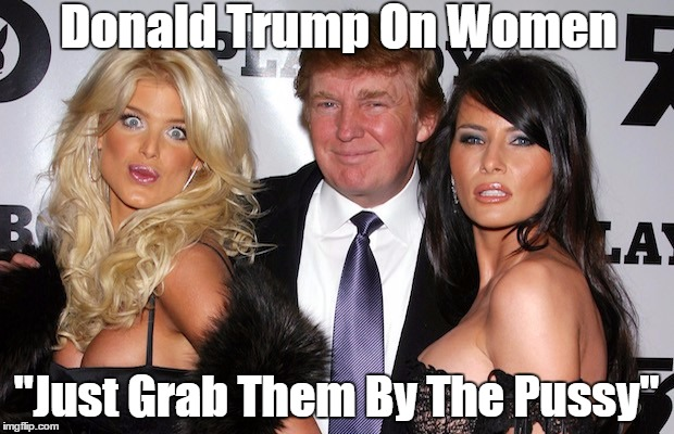 "Donald Trump On Women ""Just Grab Them By The Pussy"" 