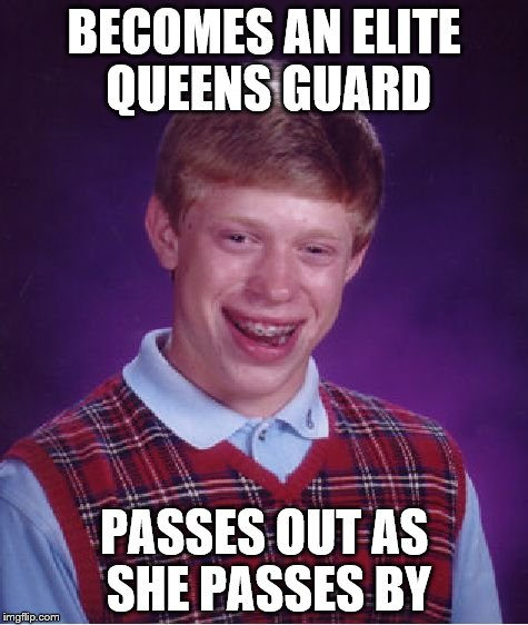 Bad Luck Brian Meme | BECOMES AN ELITE QUEENS GUARD PASSES OUT AS SHE PASSES BY | image tagged in memes,bad luck brian | made w/ Imgflip meme maker