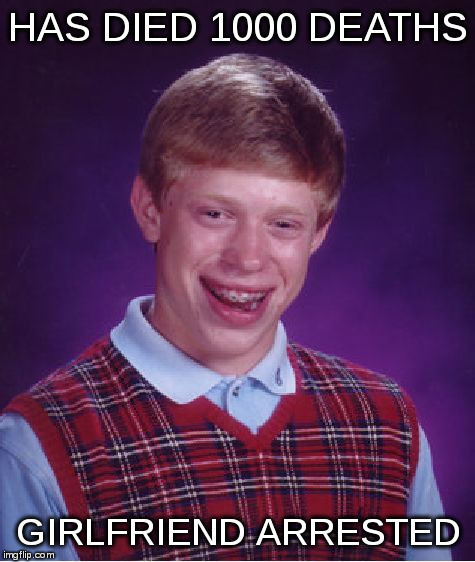 Bad Luck Brian Meme | HAS DIED 1000 DEATHS GIRLFRIEND ARRESTED | image tagged in memes,bad luck brian | made w/ Imgflip meme maker