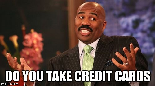 Steve Harvey Meme | DO YOU TAKE CREDIT CARDS | image tagged in memes,steve harvey | made w/ Imgflip meme maker