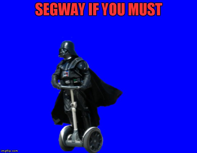 SEGWAY IF YOU MUST | made w/ Imgflip meme maker