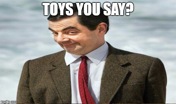 TOYS YOU SAY? | made w/ Imgflip meme maker