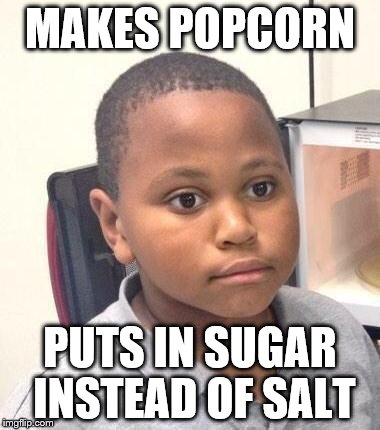 Minor Mistake Marvin |  MAKES POPCORN; PUTS IN SUGAR INSTEAD OF SALT | image tagged in memes,minor mistake marvin,popcorn,sugar,salt | made w/ Imgflip meme maker