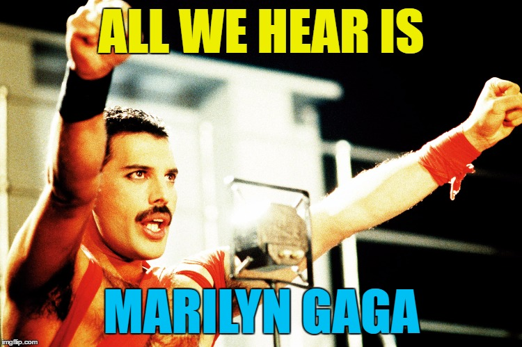 ALL WE HEAR IS MARILYN GAGA | made w/ Imgflip meme maker