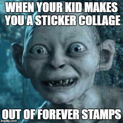 thanks | WHEN YOUR KID MAKES YOU A STICKER COLLAGE OUT OF FOREVER STAMPS | image tagged in memes,gollum | made w/ Imgflip meme maker