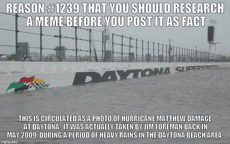 research your memes! | REASON #1239 THAT YOU SHOULD RESEARCH A MEME BEFORE YOU POST IT AS FACT THIS IS CIRCULATED AS A PHOTO OF HURRICANE MATTHEW DAMAGE AT DAYTONA | image tagged in internet wrong,daytona,research,idoiot | made w/ Imgflip meme maker