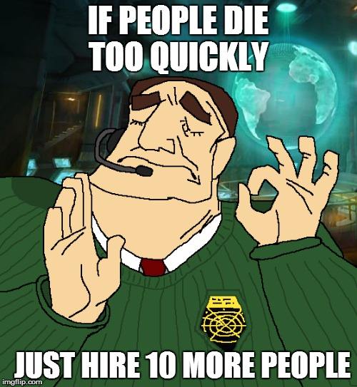 IF PEOPLE DIE TOO QUICKLY JUST HIRE 10 MORE PEOPLE | made w/ Imgflip meme maker