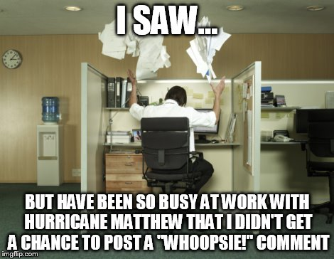 "Toss Papers In The Air | I SAW... BUT HAVE BEEN SO BUSY AT WORK WITH HURRICANE MATTHEW THAT I DIDN'T GET A CHANCE TO POST A ""WHOOPSIE!"" COMMENT 
