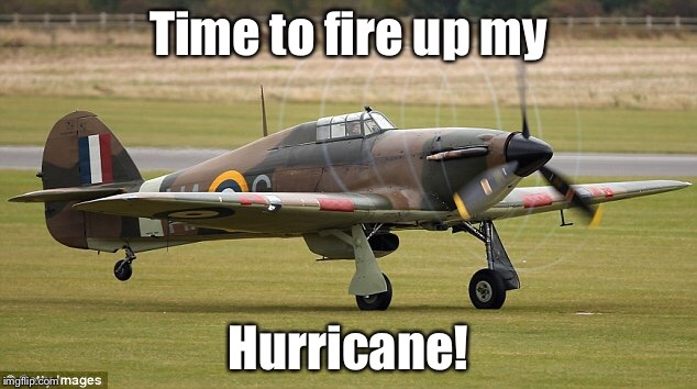 Time to fire up my Hurricane! | made w/ Imgflip meme maker