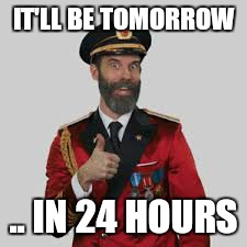 IT'LL BE TOMORROW .. IN 24 HOURS | made w/ Imgflip meme maker