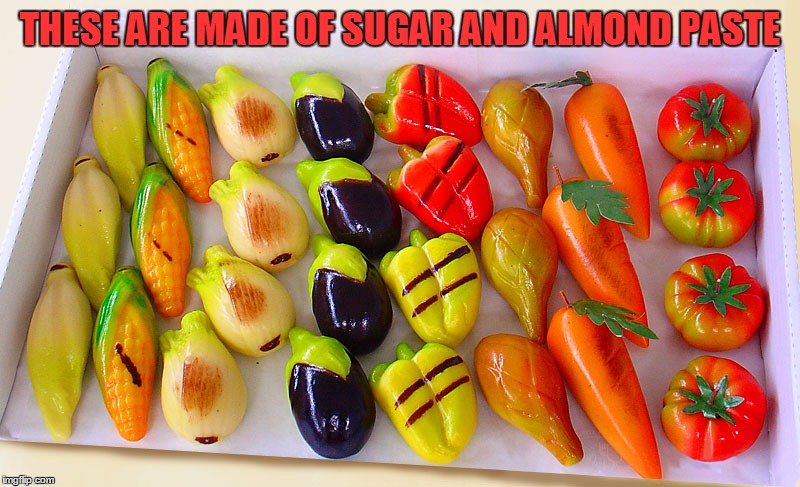 THESE ARE MADE OF SUGAR AND ALMOND PASTE | made w/ Imgflip meme maker