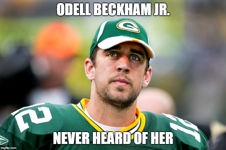 Packers and Giants | ODELL BECKHAM JR. NEVER HEARD OF HER | image tagged in green bay packers,aaron rodgers,packers,ny giants,odell beckham jr | made w/ Imgflip meme maker